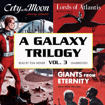 A Galaxy Trilogy, Vol. 3: Giants from Eternity, Lords of Atlantis, and City on the Moon Audiobook, by Manly Wade Wellman