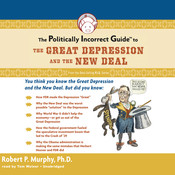 The Politically Incorrect Guide to the Great Depression and the New Deal Audiobook, by Robert P. Murphy