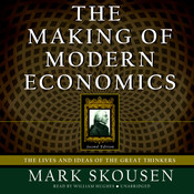 The Making of Modern Economics, Second Edition: The Lives and Ideas of the Great Thinkers Audiobook, by Mark Skousen