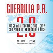 Guerrilla P.R. 2.0: Wage an Effective Publicity Campaign without Going Broke, by Michael Levine
