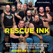 Rescue Ink: How Ten Guys Saved Countless Dogs and Cats, Twelve Horses, Five Pigs, One Duck, and a Few Turtles, by Rescue Ink