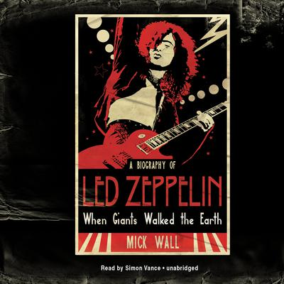When Giants Walked the Earth: A Biography of Led Zeppelin Audiobook, by Mick Wall