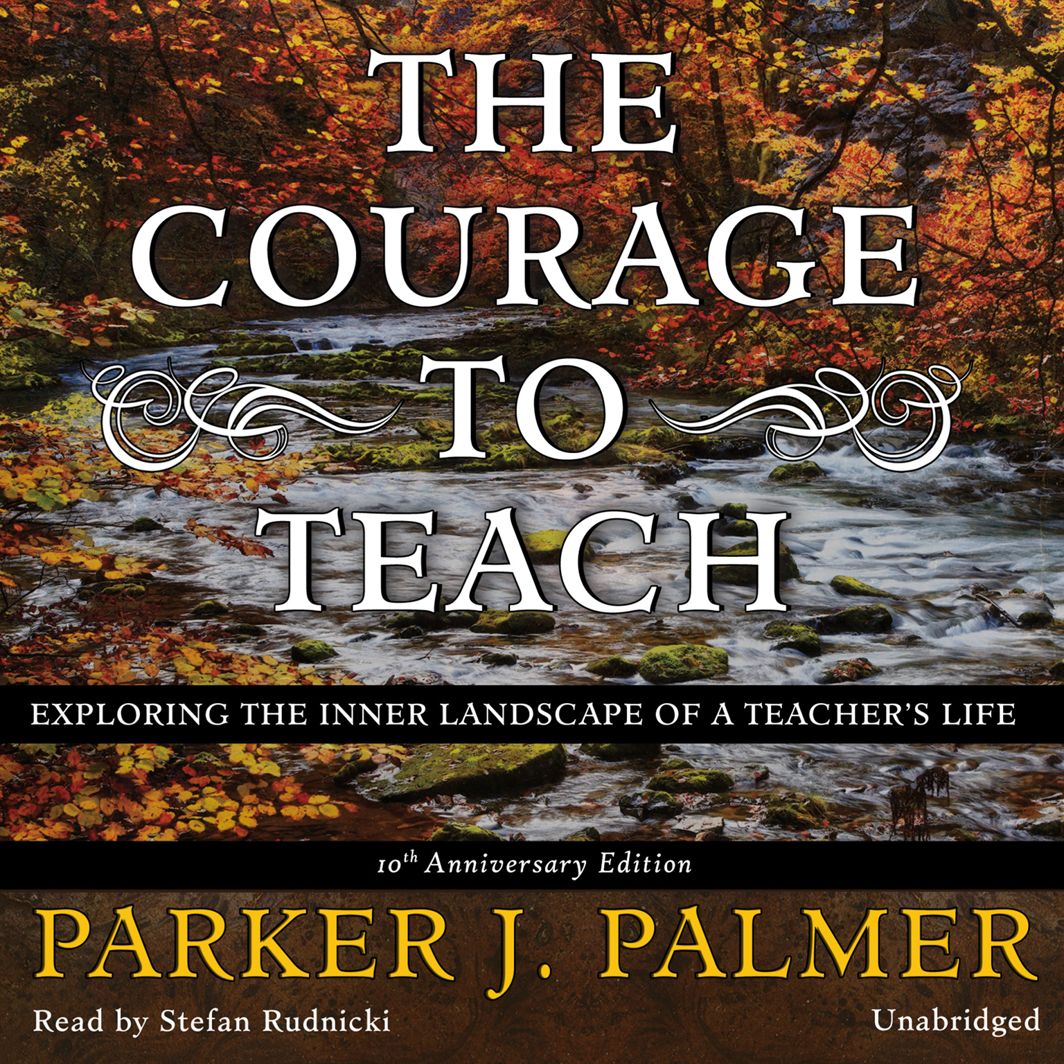 Printable The Courage to Teach, Tenth Anniversary Edition: Exploring the Inner Landscape of a Teacher's Life Audiobook Cover Art