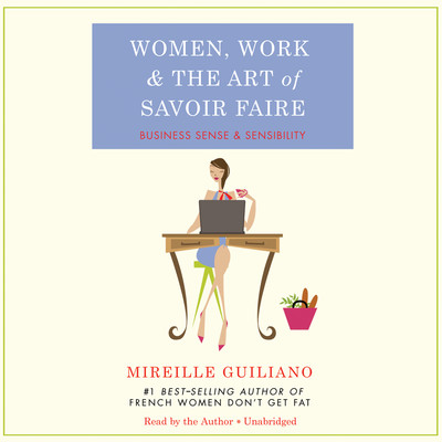 Women, Work, and the Art of Savoir Faire: Business Sense & Sensibility Audiobook, by Mireille Guiliano