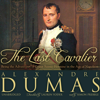 The Last Cavalier: Being the Adventures of Count Sainte-Hermine in the Age of Napoleon Audiobook, by Alexandre Dumas