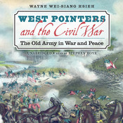 West Pointers and the Civil War: The Old Army in War and Peace Audiobook, by Wayne Wei-siang Hsieh