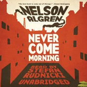 Never Come Morning, by Nelson Algren