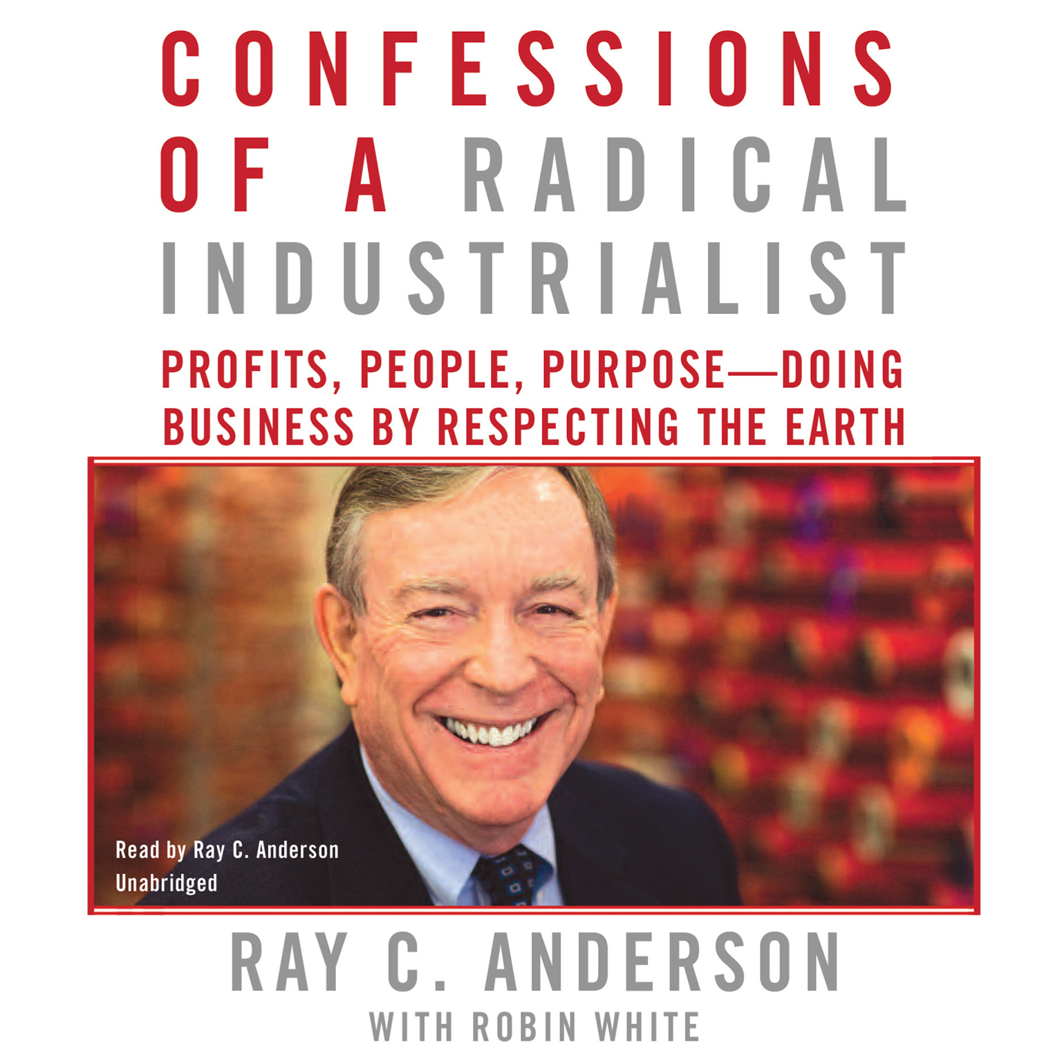 Printable Confessions of a Radical Industrialist: Profits, People, Purpose–Doing Business by Respecting the Earth Audiobook Cover Art