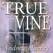 The True Vine: Meditations for a Month on John 15:1–16, by Andrew Murray