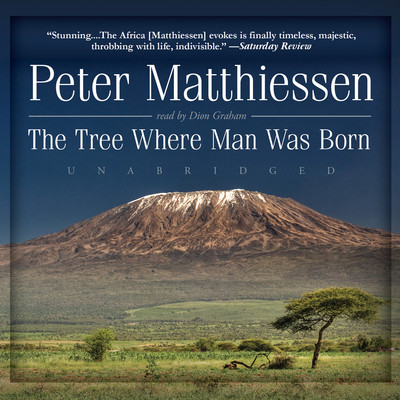 The Tree Where Man Was Born Audiobook, by Peter Matthiessen