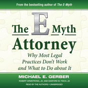 The E-Myth Attorney: Why Most Legal Practices Don't Work and What to Do about It, by Michael E. Gerber, Robert Armstrong, Sanford M. Fisch