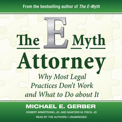 The E-Myth Attorney: Why Most Legal Practices Don't Work and What to Do about It Audiobook, by Michael E. Gerber, Robert Armstrong, Sanford M. Fisch