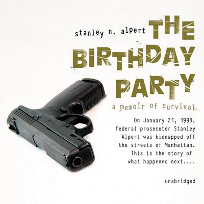 The Birthday Party: A Memoir of Survival Audiobook, by Stanley N. Alpert
