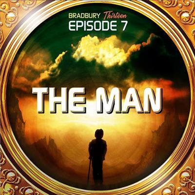 The Man: Bradbury Thirteen: Episode 7 Audiobook, by Ray Bradbury