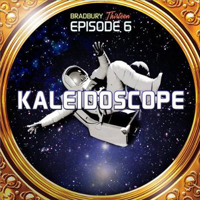 Kaleidoscope: Bradbury Thirteen: Episode 6 Audiobook, by Ray Bradbury
