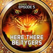Here There Be Tygers: Bradbury Thirteen: Episode 5 Audiobook, by Ray Bradbury