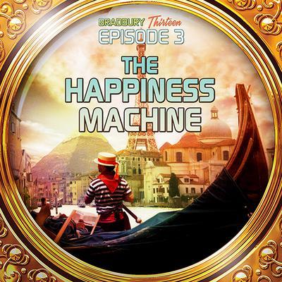 The Happiness Machine: Bradbury Thirteen: Episode 3 Audiobook, by Ray Bradbury