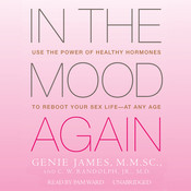 In the Mood Again: Use the Power of Healthy Hormones to Reboot Your Sex Life—at Any Age Audiobook, by Genie James, C. W. Randolph