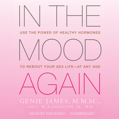 In the Mood Again: Use the Power of Healthy Hormones to Reboot Your Sex Life—at Any Age Audiobook, by Genie James