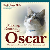 Making Rounds with Oscar: The Extraordinary Gift of an Ordinary Cat, by David Dosa