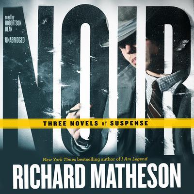 Noir: Three Novels of Suspense Audiobook, by Richard Matheson