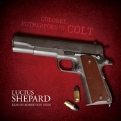 Colonel Rutherford's Colt Audiobook, by Lucius Shepard