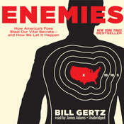 Enemies: How America's Foes Steal Our Vital Secrets—and How We Let It Happen, by Bill Gertz