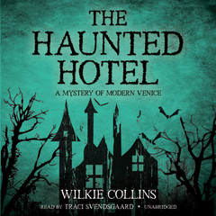The Haunted Hotel: A Mystery of Modern Venice Audiobook, by Wilkie Collins