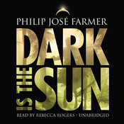 Dark Is the Sun Audiobook, by Philip José Farmer
