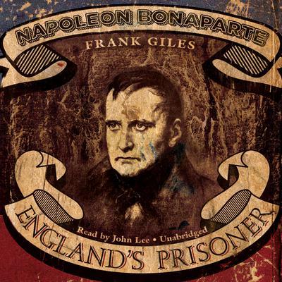 Napoleon Bonaparte: England's Prisoner Audiobook, by