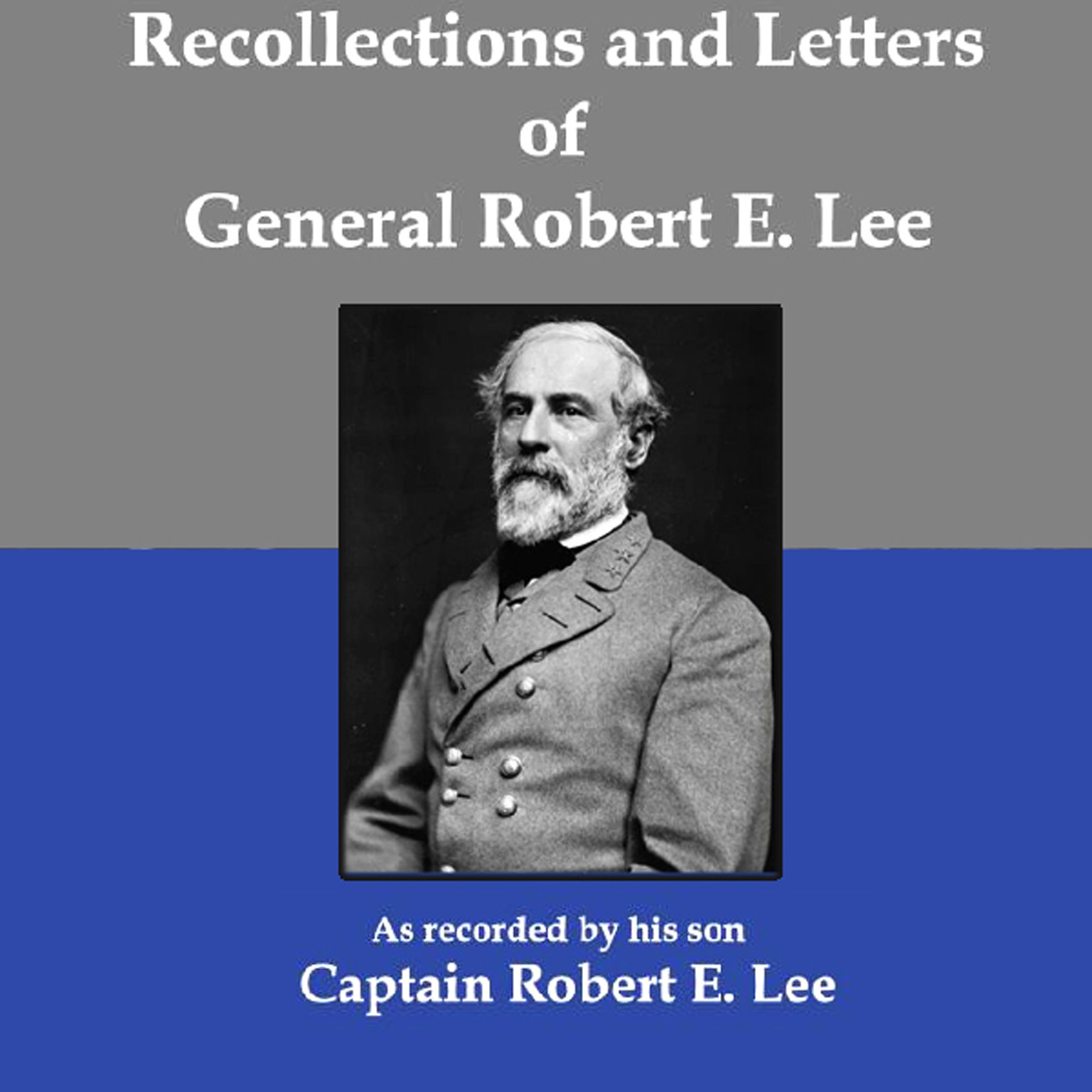 Printable Recollections and Letters of General Robert E. Lee: As Recorded by His Son, Captain Robert E. Lee Audiobook Cover Art