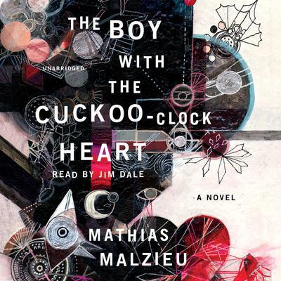 The Boy with the Cuckoo-Clock Heart: A Novel Audiobook, by Mathias Malzieu