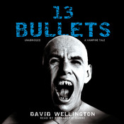 13 Bullets: A Vampire Tale, by David Wellington