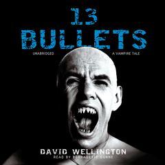 13 Bullets: A Vampire Tale Audiobook, by David Wellington