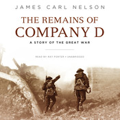 The Remains of Company D: A Story of the Great War, by James Carl Nelson
