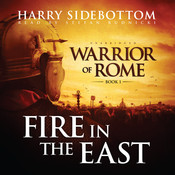 Fire in the East: Warrior of Rome, Book I, by Harry Sidebottom
