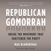 Republican Gomorrah: Inside the Movement That Shattered the Party, by Max Blumenthal