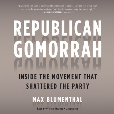 Republican Gomorrah: Inside the Movement That Shattered the Party Audiobook, by Max Blumenthal