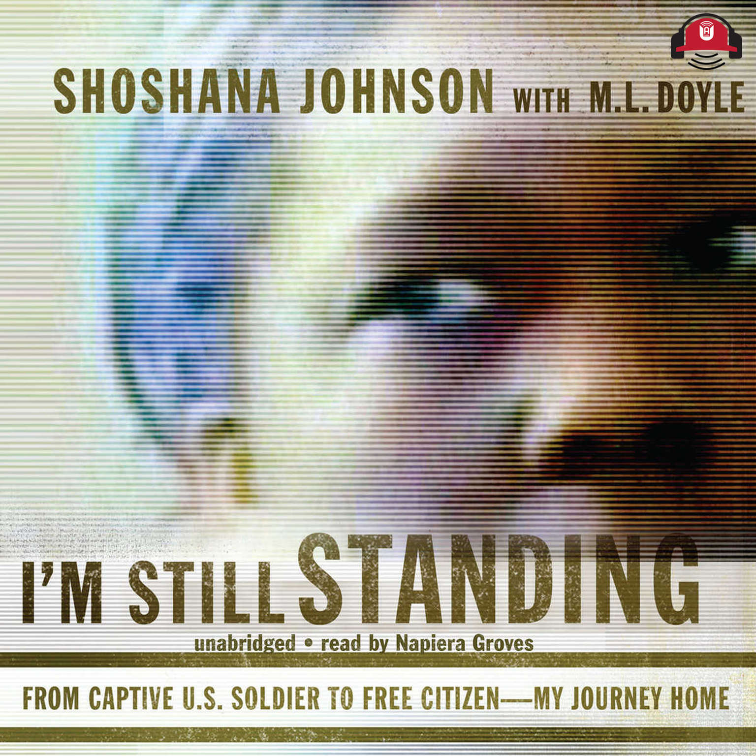 Printable I'm Still Standing: From Captive U.S. Soldier to Free Citizen—My Journey Home Audiobook Cover Art