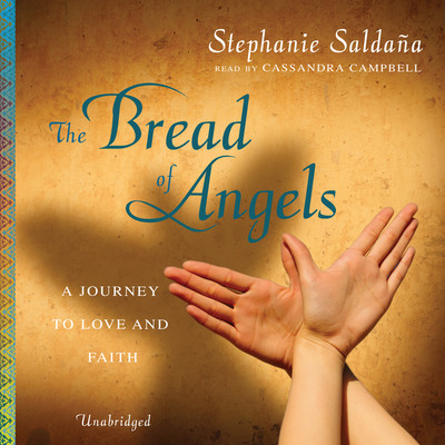 The Bread of Angels: A Journey to Love and Faith Audiobook, by Stephanie Saldaña