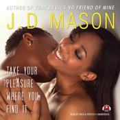 Take Your Pleasure Where You Find It Audiobook, by J. D. Mason