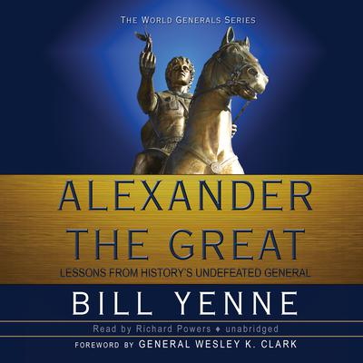 Alexander the Great: Lessons from Historys Undefeated General Audiobook, by Bill Yenne
