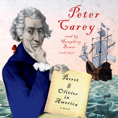 Parrot and Olivier in America Audiobook, by Peter Carey