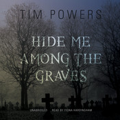 Hide Me among the Graves Audiobook, by Tim Powers