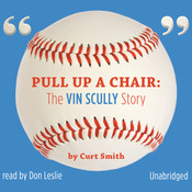 Pull Up a Chair: The Vin Scully Story Audiobook, by Curt Smith
