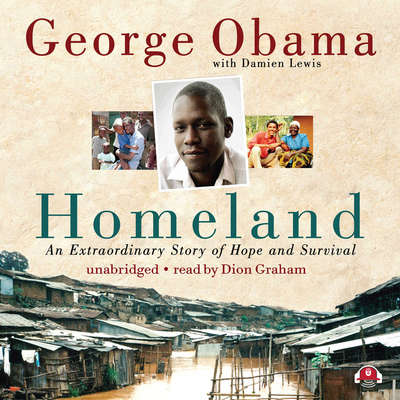 Homeland: An Extraordinary Story of Hope and Survival Audiobook, by George Obama