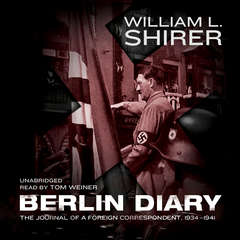 Berlin Diary: The Journal of a Foreign Correspondent, 1934–1941 Audiobook, by William L. Shirer