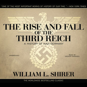 The Rise and Fall of the Third Reich: A History of Nazi Germany Audiobook, by William L. Shirer