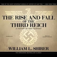 The Rise and Fall of the Third Reich: A History of Nazi Germany Audiobook, by