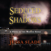 Seduced by Shadows: A Novel of the Marked Souls Audiobook, by Jessa Slade